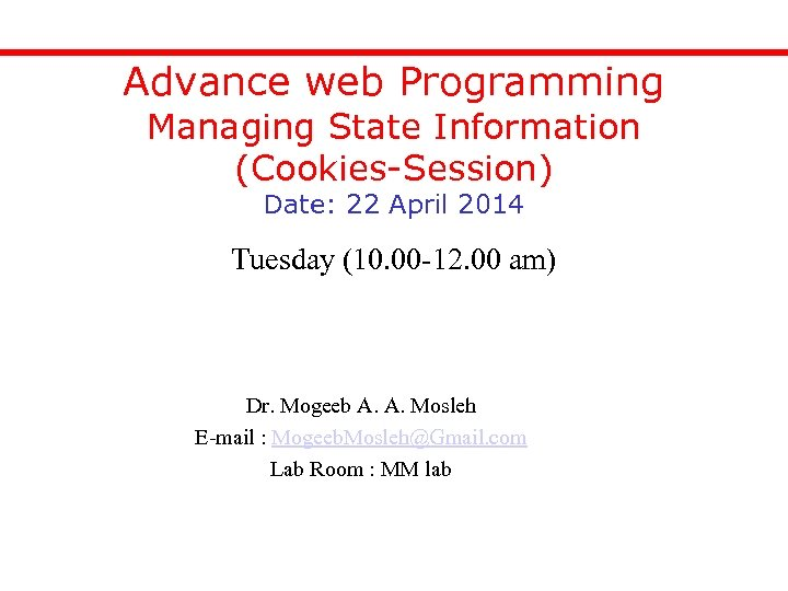 Advance web Programming Managing State Information (Cookies-Session) Date: 22 April 2014 Tuesday (10. 00