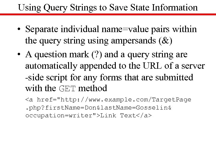 Using Query Strings to Save State Information • Separate individual name=value pairs within the