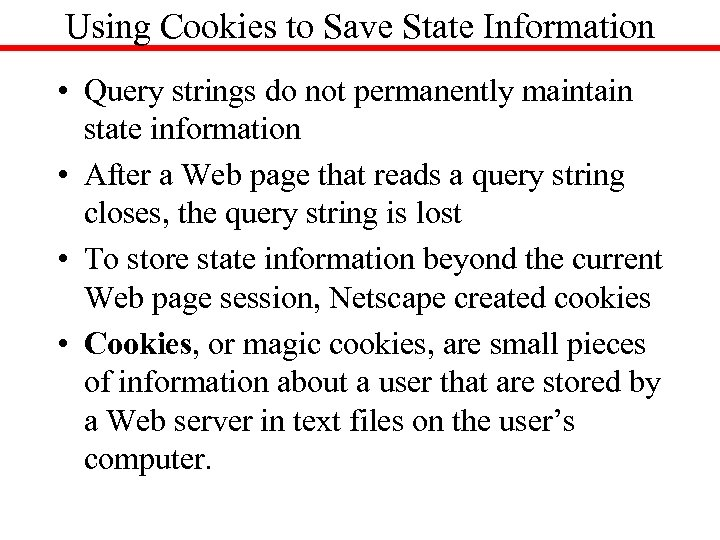 Using Cookies to Save State Information • Query strings do not permanently maintain state