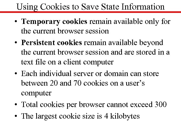 Using Cookies to Save State Information • Temporary cookies remain available only for the
