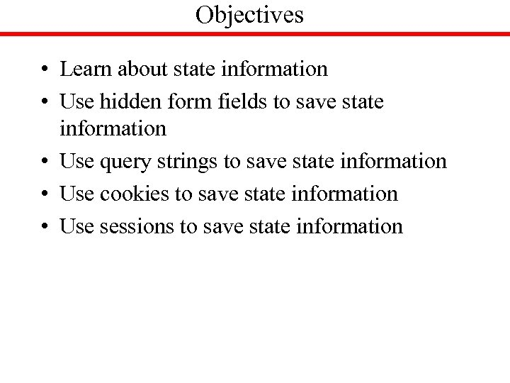 Objectives • Learn about state information • Use hidden form fields to save state