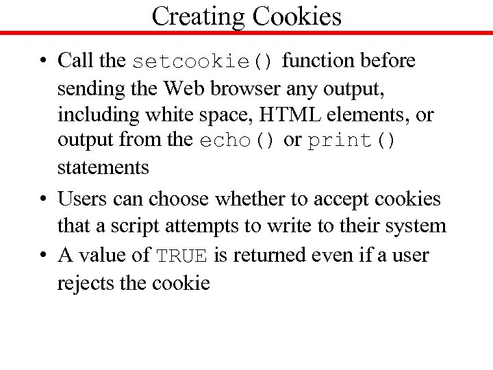 Creating Cookies • Call the setcookie() function before sending the Web browser any output,