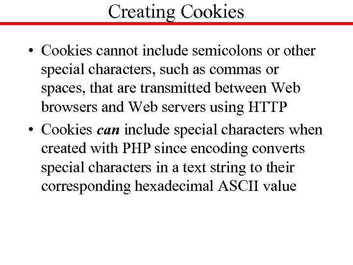 Creating Cookies • Cookies cannot include semicolons or other special characters, such as commas