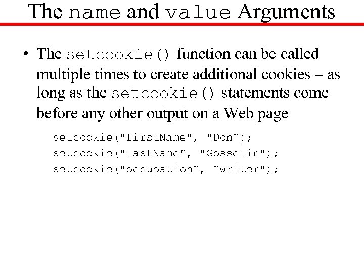 The name and value Arguments • The setcookie() function can be called multiple times