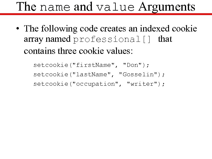 The name and value Arguments • The following code creates an indexed cookie array