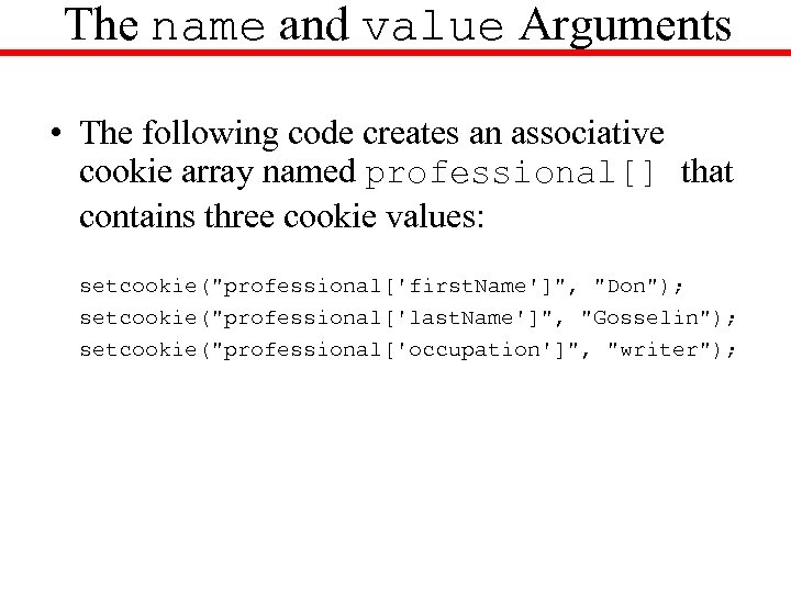 The name and value Arguments • The following code creates an associative cookie array