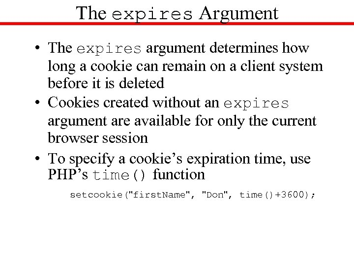 The expires Argument • The expires argument determines how long a cookie can remain