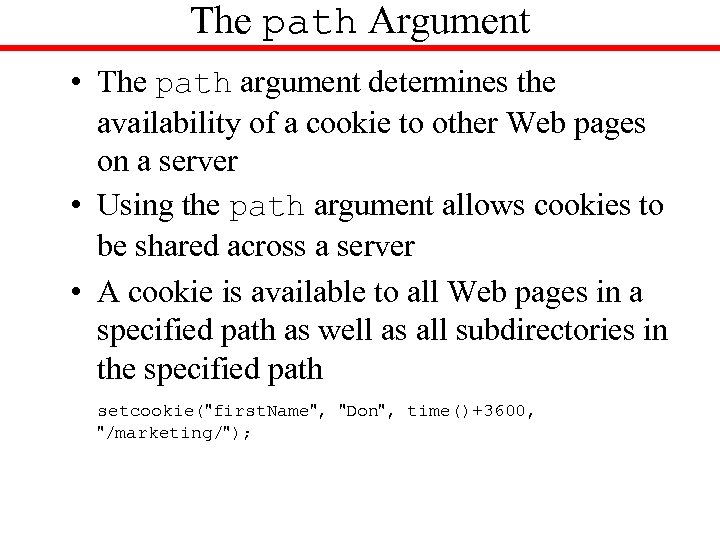 The path Argument • The path argument determines the availability of a cookie to