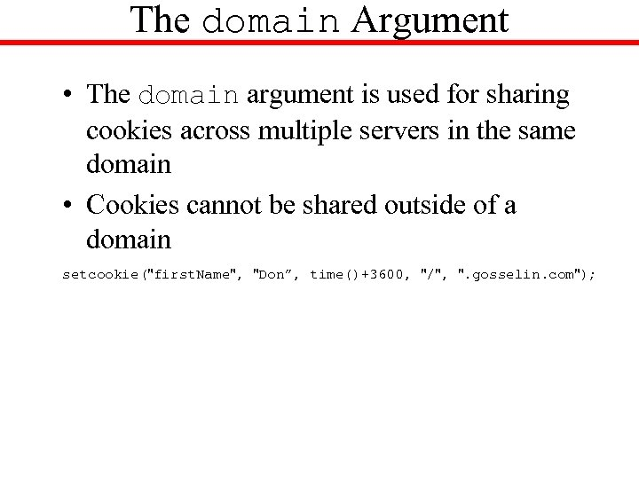 The domain Argument • The domain argument is used for sharing cookies across multiple