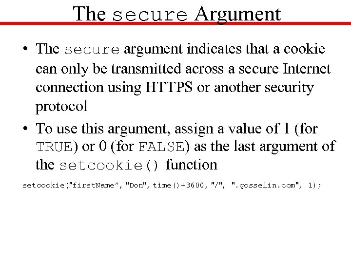 The secure Argument • The secure argument indicates that a cookie can only be