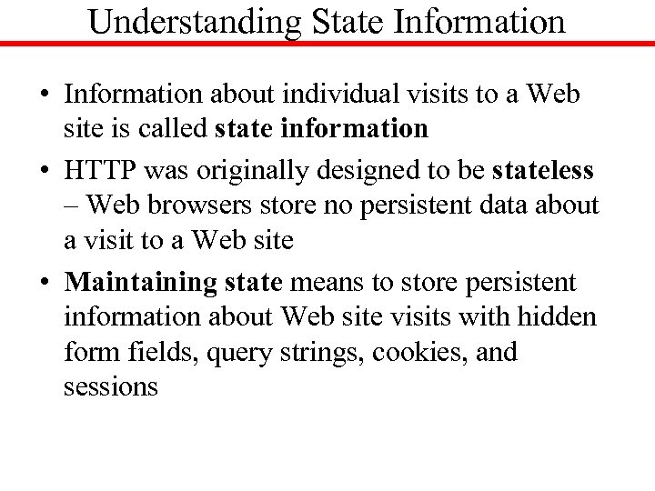 Understanding State Information • Information about individual visits to a Web site is called