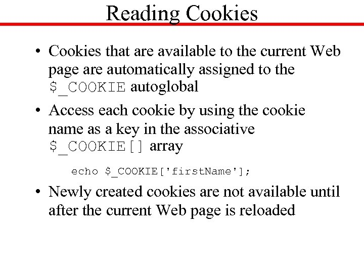 Reading Cookies • Cookies that are available to the current Web page are automatically