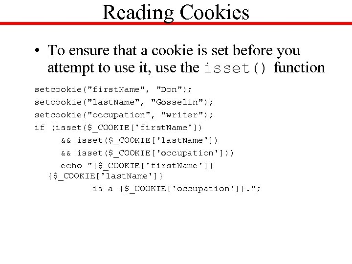 Reading Cookies • To ensure that a cookie is set before you attempt to