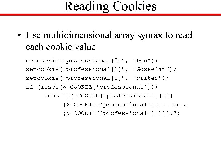Reading Cookies • Use multidimensional array syntax to read each cookie value setcookie(