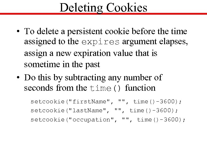 Deleting Cookies • To delete a persistent cookie before the time assigned to the