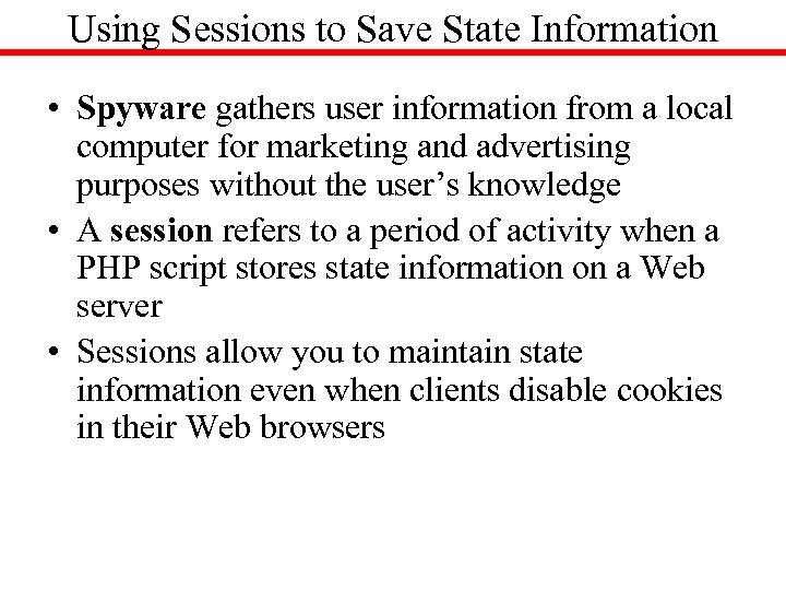 Using Sessions to Save State Information • Spyware gathers user information from a local