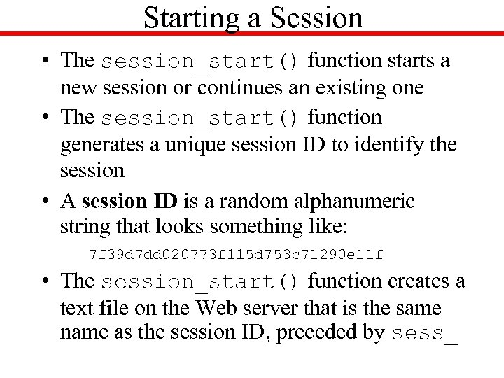 Starting a Session • The session_start() function starts a new session or continues an
