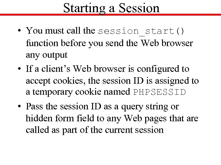 Starting a Session • You must call the session_start() function before you send the