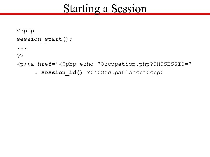 Starting a Session <? php session_start(); . . . ? > <p><a href='<? php