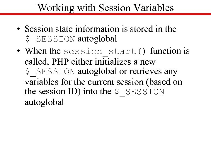 Working with Session Variables • Session state information is stored in the $_SESSION autoglobal