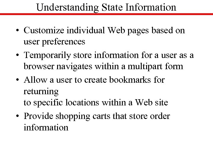 Understanding State Information • Customize individual Web pages based on user preferences • Temporarily