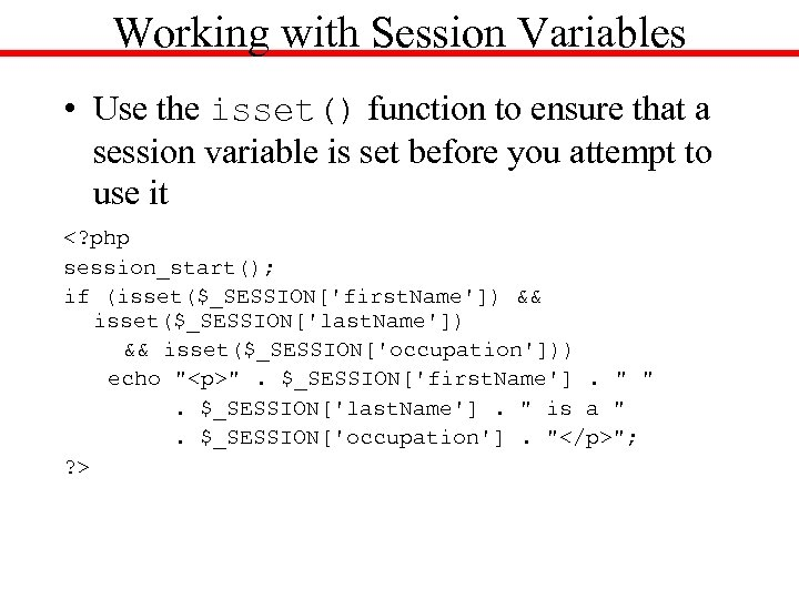 Working with Session Variables • Use the isset() function to ensure that a session