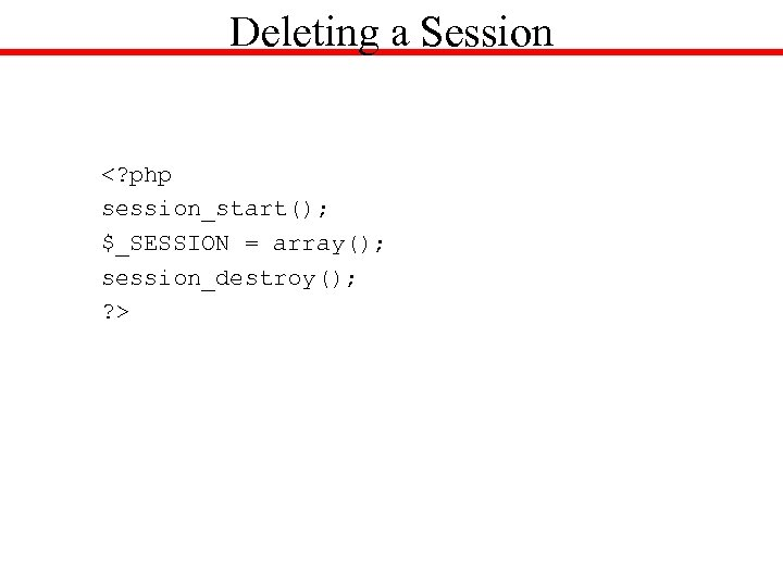 Deleting a Session <? php session_start(); $_SESSION = array(); session_destroy(); ? >