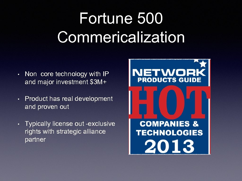 Fortune 500 Commericalization • Non core technology with IP and major investment $3 M+