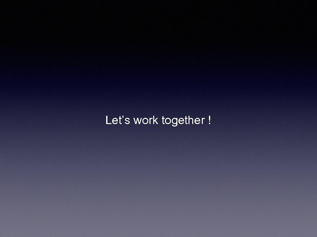 Let's work together !