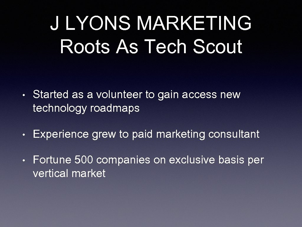 J LYONS MARKETING Roots As Tech Scout • Started as a volunteer to gain