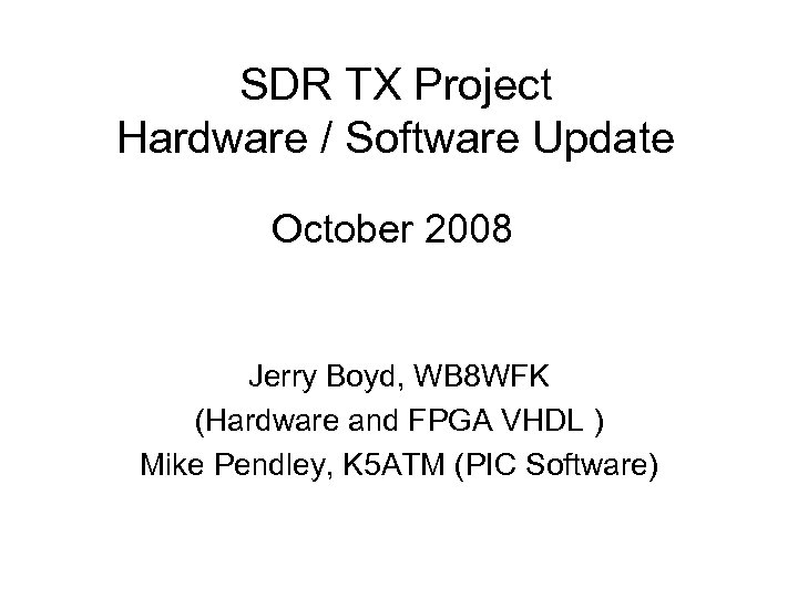 SDR TX Project Hardware / Software Update October 2008 Jerry Boyd, WB 8 WFK