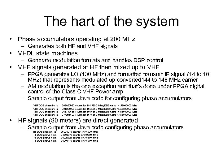 The hart of the system • Phase accumulators operating at 200 MHz – Generates