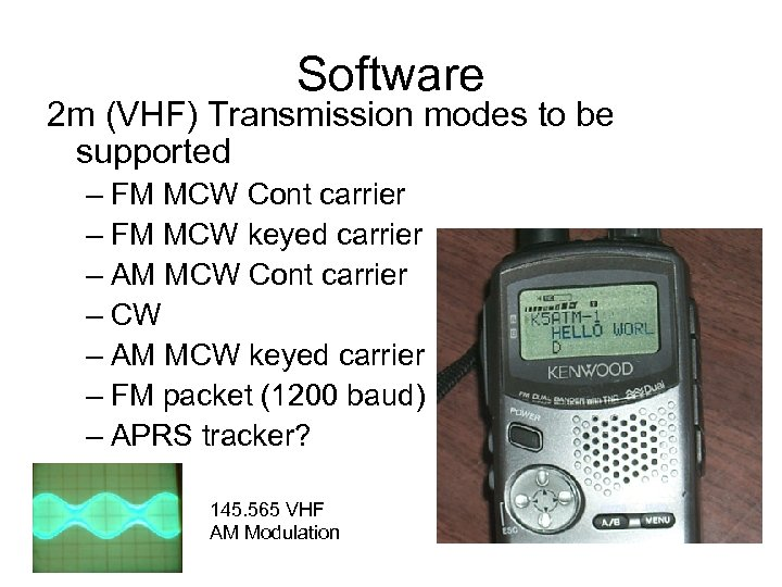 Software 2 m (VHF) Transmission modes to be supported – FM MCW Cont carrier