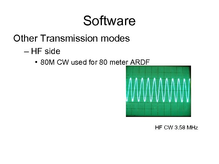 Software Other Transmission modes – HF side • 80 M CW used for 80