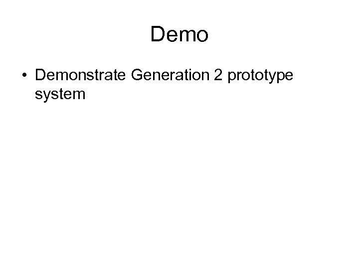 Demo • Demonstrate Generation 2 prototype system