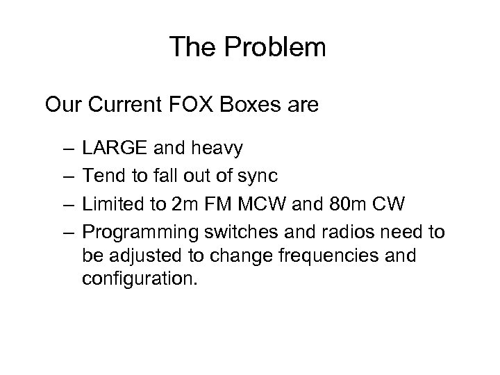 The Problem Our Current FOX Boxes are – – LARGE and heavy Tend to