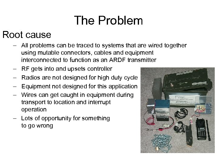 The Problem Root cause – All problems can be traced to systems that are