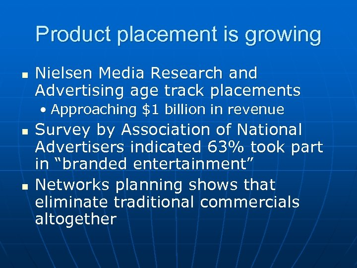 Product placement is growing n Nielsen Media Research and Advertising age track placements •