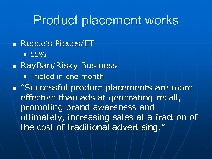 Product placement works n Reece's Pieces/ET • 65% n Ray. Ban/Risky Business • Tripled