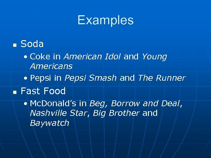 Examples n Soda • Coke in American Idol and Young Americans • Pepsi in