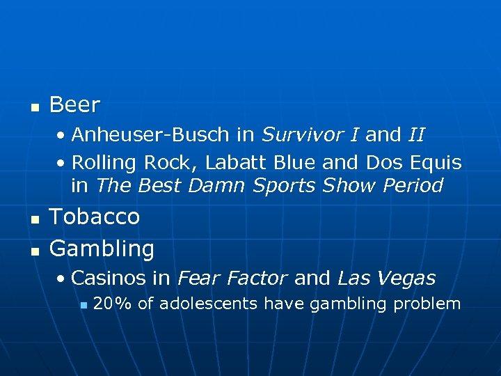 n Beer • Anheuser-Busch in Survivor I and II • Rolling Rock, Labatt Blue