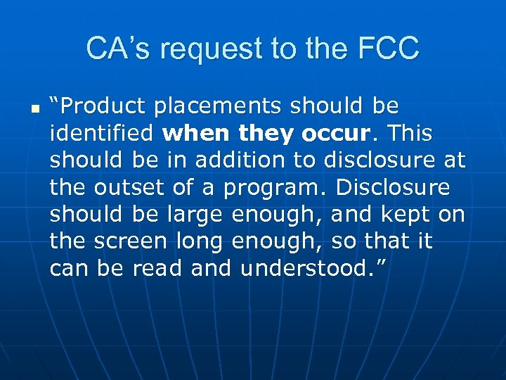 """CA's request to the FCC n """"Product placements should be identified when they occur."""