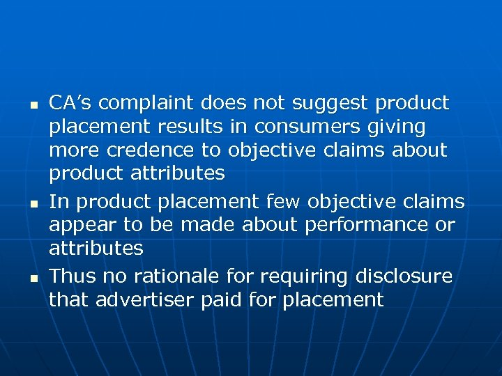 n n n CA's complaint does not suggest product placement results in consumers giving