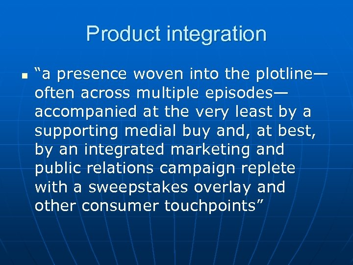 """Product integration n """"a presence woven into the plotline— often across multiple episodes— accompanied"""