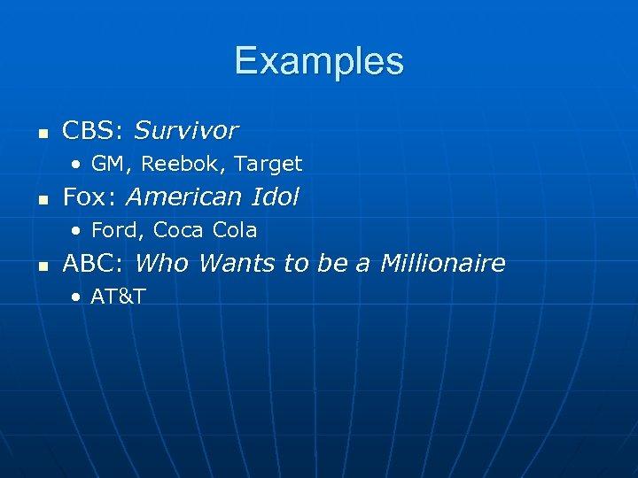 Examples n CBS: Survivor • GM, Reebok, Target n Fox: American Idol • Ford,