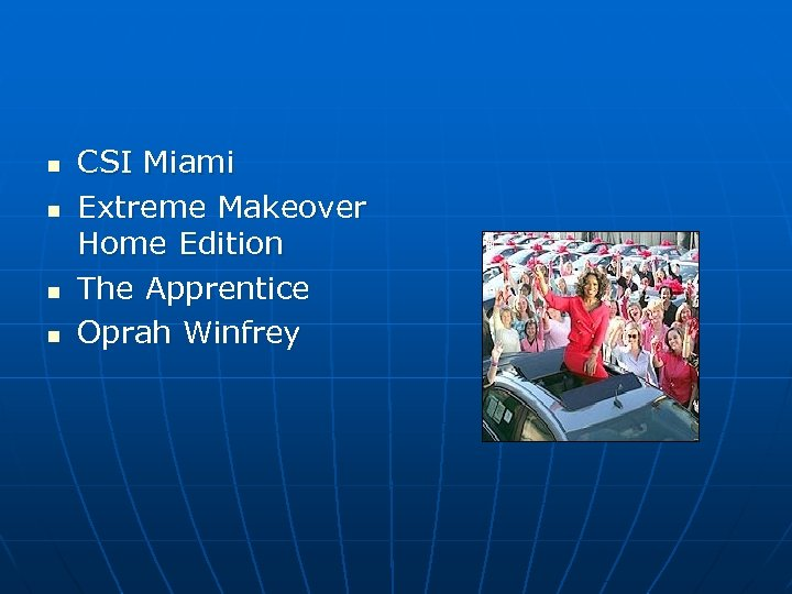 n n CSI Miami Extreme Makeover Home Edition The Apprentice Oprah Winfrey