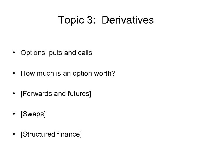 Topic 3: Derivatives • Options: puts and calls • How much is an option