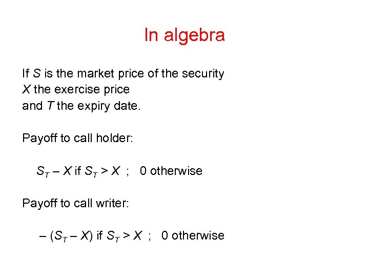 In algebra If S is the market price of the security X the exercise