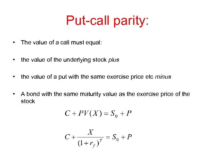 Put-call parity: • The value of a call must equal: • the value of