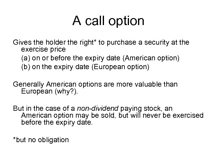 A call option Gives the holder the right* to purchase a security at the